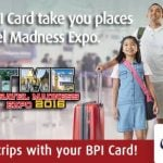 Let your BPI Card take you to places at the 5th Travel Madness Expo