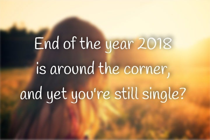 End of the year 2018 is around the corner, and yet you're still single